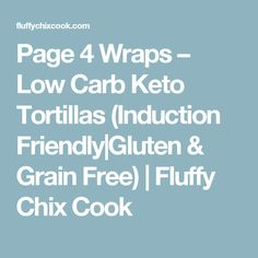 Page 4 Wraps – Low Carb Keto Tortillas (Induction Friendly|Gluten & Grain Free) | Fluffy Chix Cook