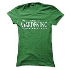 Born to Gardening, Forced to work. - #disney shirt #hipster tee. Born to Gardening, Forced to work., tshirt decorating,victoria secret sweatshirt. BUY IT =>...