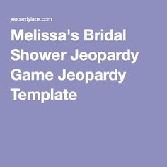 Melissa's Bridal Shower Jeopardy Game Jeopardy Template
