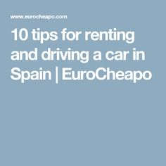 10 tips for renting and driving a car in Spain | EuroCheapo