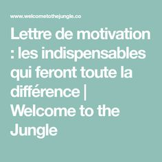 Lettre de motivation : les indispensables qui feront toute la différence | Welcome to the Jungle