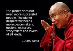 The planet does not need more successful people........