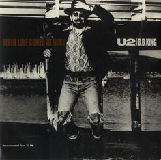U2 - When Love Comes to Town (featuring B.B. King) April 1989.