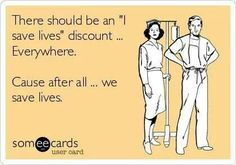 """Nursing eCard--there should be an """"I save lives"""" discount...everywhere. Cause after all...we save lives. So true"""