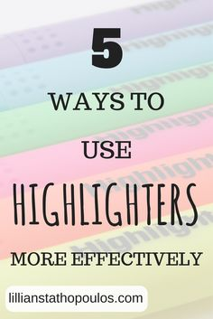 5 ways to use highlighters more effectively for college and work-life.