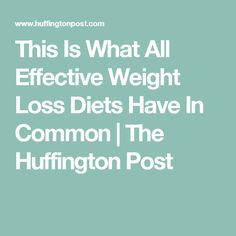 This Is What All Effective Weight Loss Diets Have In Common | The Huffington Post