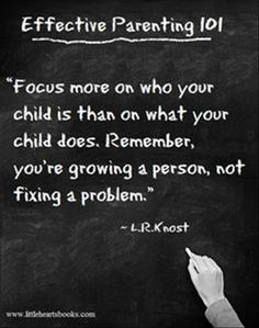 You're growing a person, not fixing a problem.