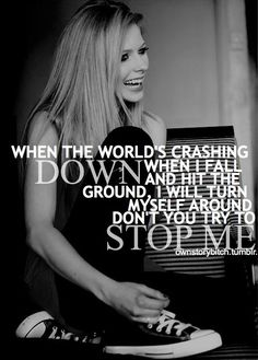 when the world's crashing dwon when i fall and hit the ground i will turn myself around don't you try to stop me