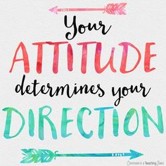 Your attitude determines your direction. Choose your mood!