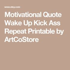 Motivational Quote Wake Up Kick Ass Repeat Printable by ArtCoStore