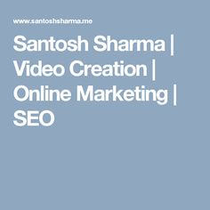 Santosh Sharma | Video Creation | Online Marketing | SEO