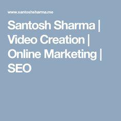Santosh Sharma | Video Creation | Online Marketing | SEO