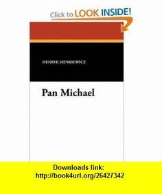 Pan Michael (9781434424709) Henryk Sienkiewicz, Jeremiah Curtin , ISBN-10: 1434424707  , ISBN-13: 978-1434424709 ,  , tutorials , pdf , ebook , torrent , downloads , rapidshare , filesonic , hotfile , megaupload , fileserve