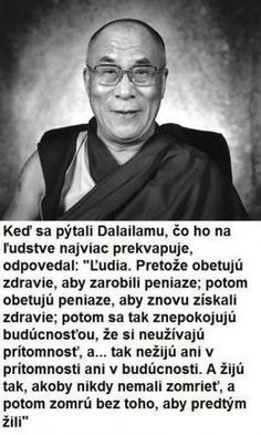 Obrazok - Dalajlama, človek a peniaze Flow Quotes, Sad Quotes, Wisdom Quotes, Inspirational Quotes, Live Love Life, Sad Day, Life Thoughts, Dalai Lama, Self Improvement