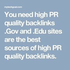 You need high PR quality backlinks .Gov and .Edu sites are the best sources of high PR quality backlinks.