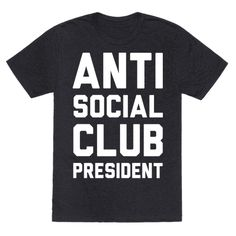 Show off your sassy and loner side with this antisocial humor, introvert pride, club president shirt! Antisocial? More like ain't I so cool! Shop our huge collection of introvert designs for more awesome, hilarious shirts. Free Shipping on U.S. orders over $50.00.