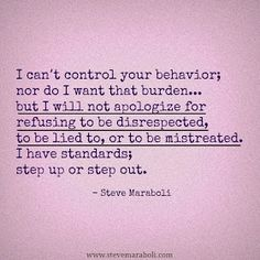I will not apologise for refusing to be disrespected,  to be lied to,  or to be mistreated.