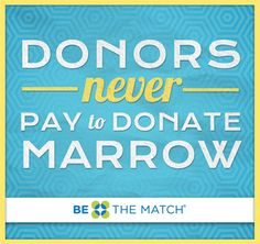 Facts about bone marrow donation: We reimburse travel costs and may reimburse other costs on a case-by-case basis. All medical costs for the donation procedure are covered by us or by the patient's medical insurance. Total cost to add a new member to the Be The Match Registry is about $100. We rely on financial contributions to help cover costs of adding members to the registry.