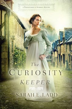 The Curiosity Keeper by Sarah E. Ladd (July 7th 2015) | If you love Jane Austen's novels, you may enjoy The Curiosity Keeper.
