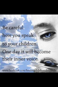 Your children watch you, they mimic you. Be the person you want them to be when they grow up.