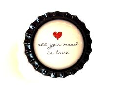 Love Bottle Cap Magnet  'All You Need Is Love'  by SimplyCBoutique, $2.00