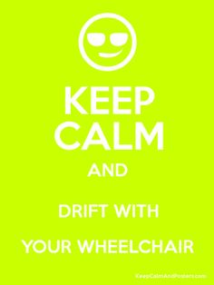 Keep Calm and DRIFT WITH YOUR WHEELCHAIR Poster