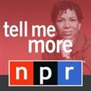 NPR: Tell Me More Podcast by Michel Martin