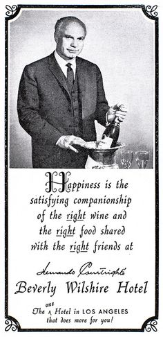 """""""Happiness is the satisfying companionship of the right wine and the right food shared with the right friends at Beverly Wilshire Hotel"""" ~ Hernando Courtwright"""