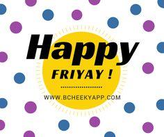 Happy Friyay!  ***bCheeky***