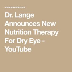 Lange Announces New Nutrition Therapy For Dry Eye Ground Turkey Nutrition, Eye Vitamins, Degenerative Disease, You Youtube, Anti Aging, Cancer, Therapy, Dry Eye, Eyes