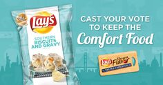 Cast your vote to keep the comfort food – Who doesn't love a little taste of the South? If you're lookin' for home cookin', vote for the new Lay's Southern Biscuits and Gravy. #FlavorAmbassadors