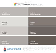 I found these colors with ColorSnap® Visualizer for iPhone by Sherwin-Williams: Essential Gray (SW 6002), Snowfall (SW 6000), Grayish (SW 6001), Proper Gray (SW 6003), Polished Concrete (SW 9167), Mink (SW 6004), Folkstone (SW 6005), Manor House (SW 7505).