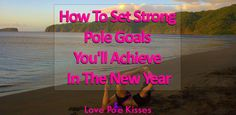 If you're tempted by the idea of New Year's Resolutions & annual pole goals, this article will explain why it's better to keep your goals short and sweet!