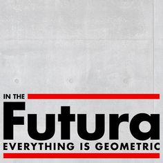 In the FUTURA everything is geometric.
