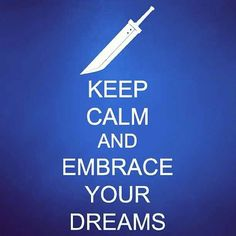 """""""Embrace your dreams""""- Zack Fair Zack Fair, Keep Calm Signs, Final Fantasy Vii Remake, Cloud Strife, Sign I, Dreaming Of You, Core, Internet, Geek"""