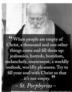 Fill your soul with Christ so that it's not empty.