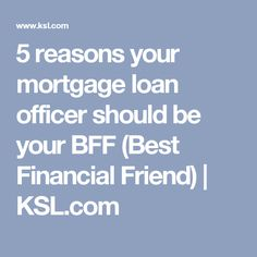 5 reasons your mortgage loan officer should be your BFF (Best Financial Friend) | KSL.com