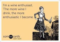 I'm a Wine Enthusiast. The more wine I drink, the enthusiastic I become. Wine Jokes, Wine Meme, Wine Funnies, Boot Camp, Caves, Happy Wine, In Vino Veritas, E Cards, Just For Laughs