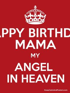 HAPPY BIRTHDAY MAMA MY ANGEL IN HEAVEN - Keep Calm and Posters ... Birthday Wishes In Heaven, Happy Birthday Mama, Poster Generator, Angels In Heaven, Sweet Memories, Grief, Keep Calm, Blessed, Greeting Cards