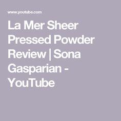 La Mer Sheer Pressed Powder Review | Sona Gasparian - YouTube