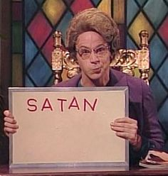 "Dana Carvey as The Church Lady, Saturday Night Live... Before it changed to the considerably less funny ""SNL"""