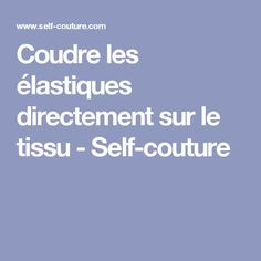 Coudre les élastiques directement sur le tissu - Self-couture Coin Couture, Couture Sewing, Techniques Couture, Knit Crochet, Sewing Projects, Sewing Patterns, Handmade, Mac, Composition
