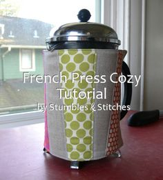 French Press Cozy Tutorial by Stumbles & Stitches -- insulated and washable, it also works for a mug cozy!