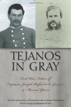Tejanos in Gray: Civil War Letters of Captains Joseph Rafael de la Garza and Manuel Yturri (Fronteras Series, sponsored by Texas A&M International University) by Jerry Thompson http://www.amazon.com/dp/160344243X/ref=cm_sw_r_pi_dp_5Henub0220RK1