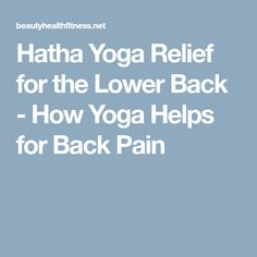 Hatha Yoga Relief for the Lower Back - How Yoga Helps for Back Pain #YogaTips102