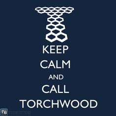 Keep calm and call Torchwood. Couldn't have said it better myself!