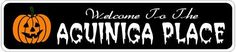 AGUINIGA PLACE Lastname Halloween Sign - Welcome to Scary Decor, Autumn, Aluminum - 4 x 18 Inches by The Lizton Sign Shop. $12.99. Rounded Corners. Aluminum Brand New Sign. Predrillied for Hanging. Great Gift Idea. 4 x 18 Inches. AGUINIGA PLACE Lastname Halloween Sign - Welcome to Scary Decor, Autumn, Aluminum 4 x 18 Inches - Aluminum personalized brand new sign for your Autumn and Halloween Decor. Made of aluminum and high quality lettering and graphics. Made to last fo...