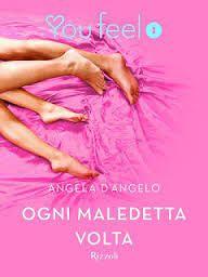 la mia biblioteca romantica: OGNI MALEDETTA VOLTA di Angela D'Angelo (YouFeel R...