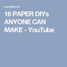 16 PAPER DIYs ANYONE CAN MAKE - YouTube