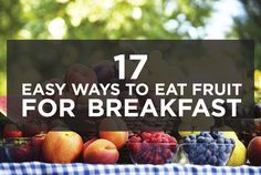 17 Delicious Ways To Eat Fruit For Breakfast